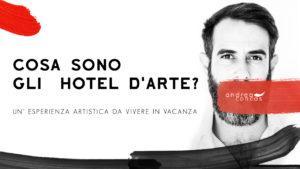 COSA SONO GLI HOTEL D'ARTE Andrea Concas ArteConcas