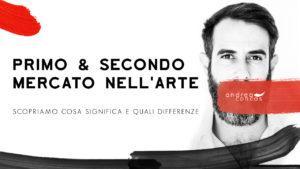 PRIMO E SECONDO MERCATO NELLARTE Scopriamo cosa sono ArteCONCAS Andrea CONCAS